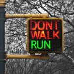Don't Walk…Run!